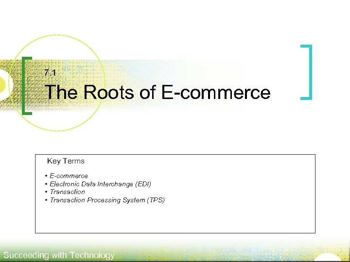 7. 1 The Roots of E-commerce Key Terms • E-commerce • Electronic Data Interchange