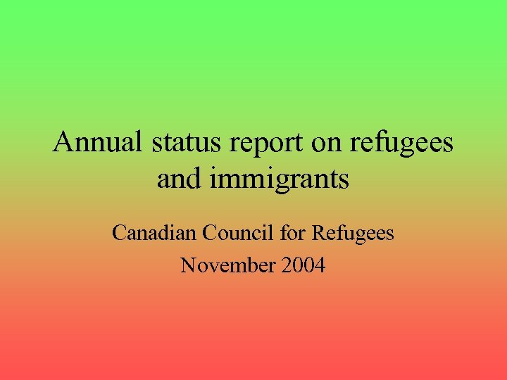Annual status report on refugees and immigrants Canadian Council for Refugees November 2004