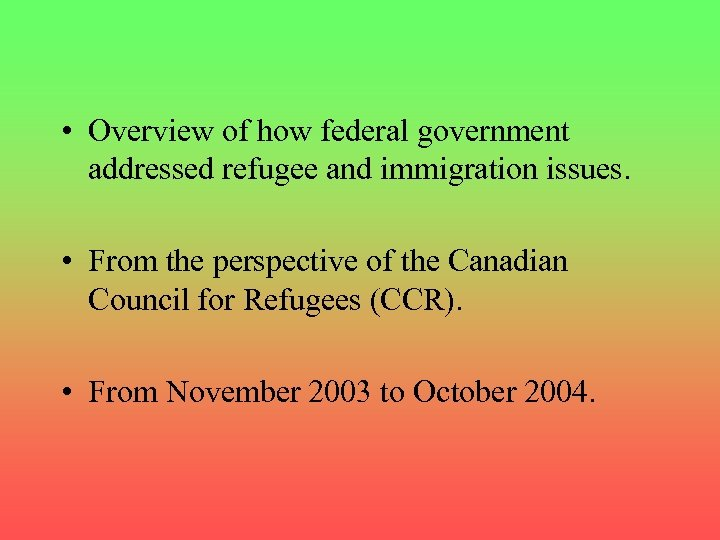 • Overview of how federal government addressed refugee and immigration issues. • From