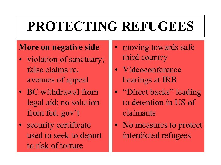 PROTECTING REFUGEES More on negative side • violation of sanctuary; false claims re. avenues