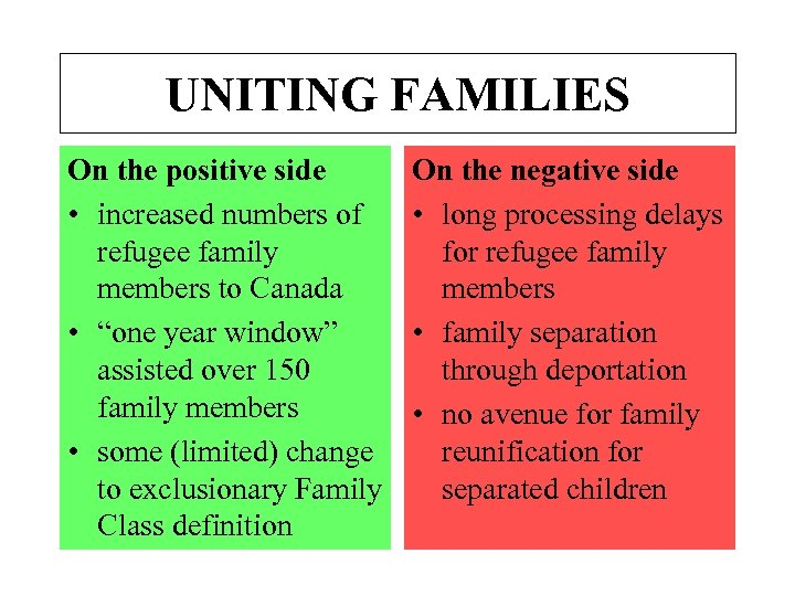 UNITING FAMILIES On the positive side • increased numbers of refugee family members to