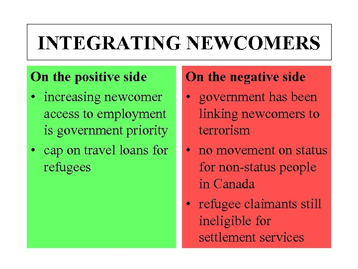 INTEGRATING NEWCOMERS On the positive side • increasing newcomer access to employment is government