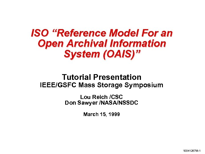 """ISO """"Reference Model For an Open Archival Information System (OAIS)"""" Tutorial Presentation IEEE/GSFC Mass"""