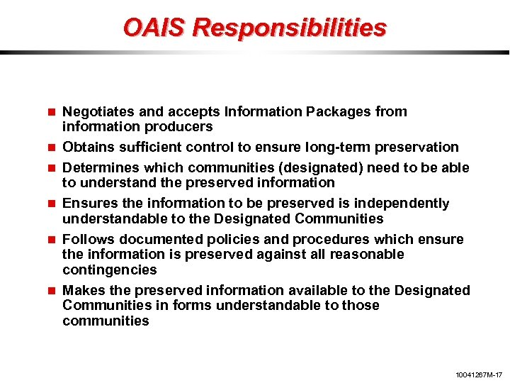 OAIS Responsibilities Negotiates and accepts Information Packages from information producers Obtains sufficient control to