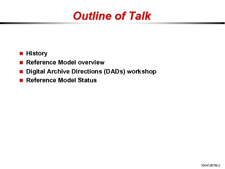 Outline of Talk History Reference Model overview Digital Archive Directions (DADs) workshop Reference Model