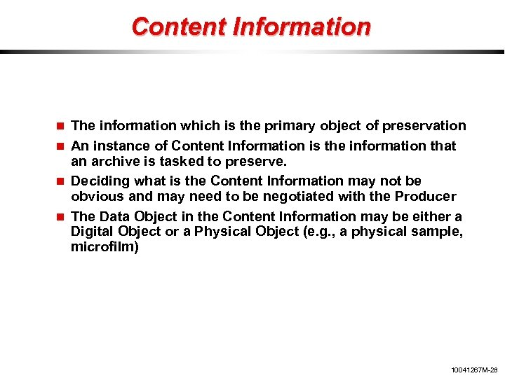Content Information The information which is the primary object of preservation An instance of