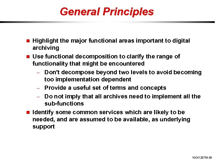 General Principles Highlight the major functional areas important to digital archiving Use functional decomposition