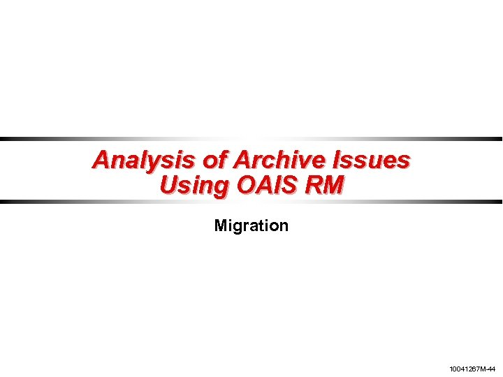 Analysis of Archive Issues Using OAIS RM Migration 10041267 M-44