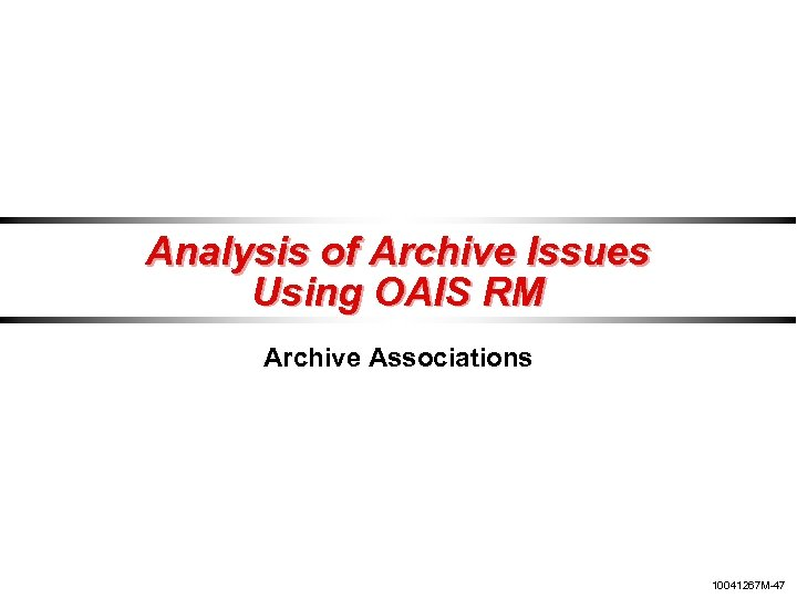 Analysis of Archive Issues Using OAIS RM Archive Associations 10041267 M-47