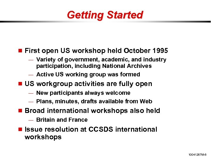 Getting Started First open US workshop held October 1995 — Variety of government, academic,