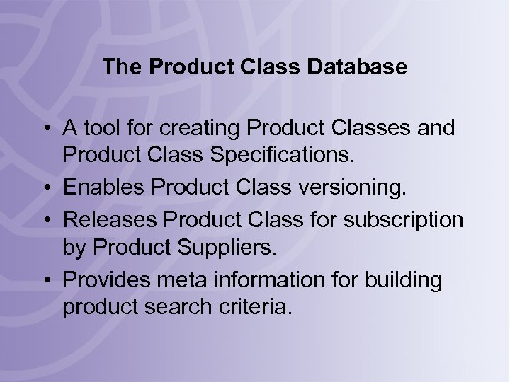 The Product Class Database • A tool for creating Product Classes and Product Class