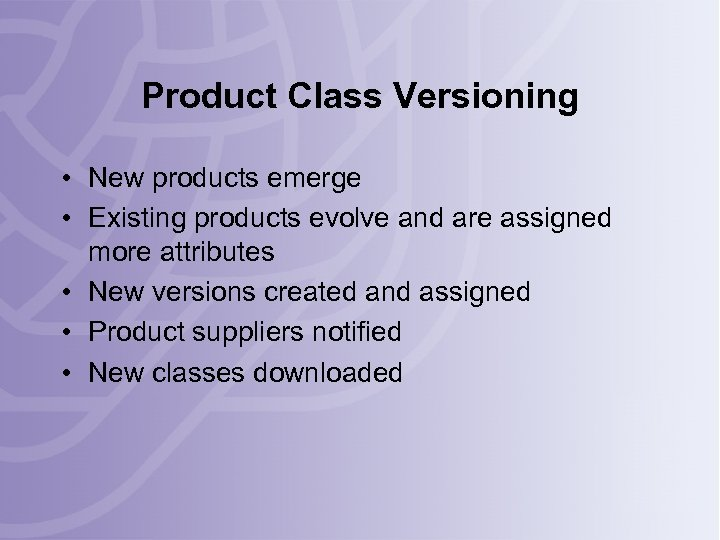 Product Class Versioning • New products emerge • Existing products evolve and are assigned