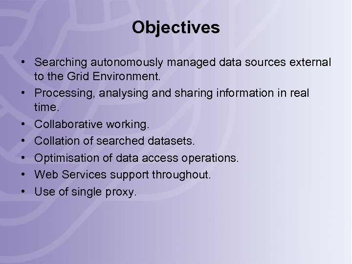 Objectives • Searching autonomously managed data sources external to the Grid Environment. • Processing,
