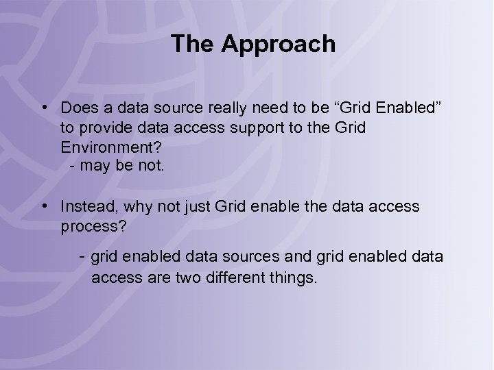 "The Approach • Does a data source really need to be ""Grid Enabled"" to"