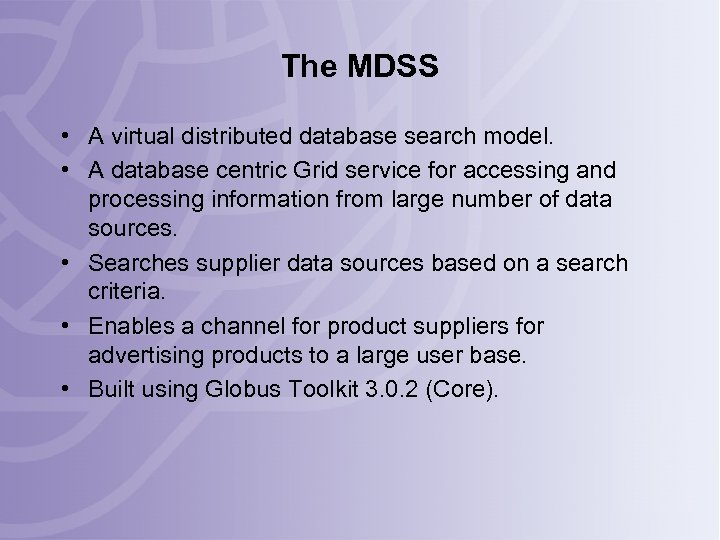 The MDSS • A virtual distributed database search model. • A database centric Grid
