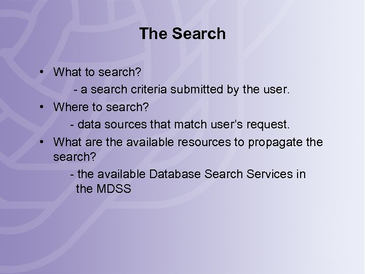 The Search • What to search? - a search criteria submitted by the user.