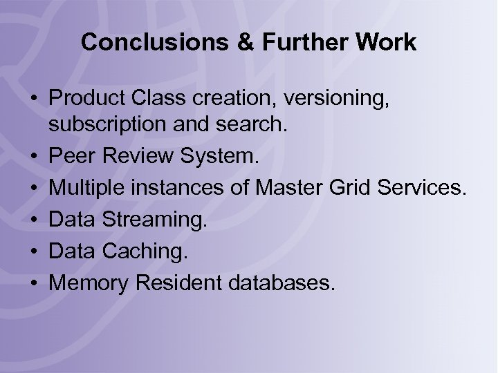 Conclusions & Further Work • Product Class creation, versioning, subscription and search. • Peer