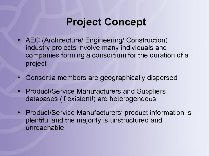 Project Concept • AEC (Architecture/ Engineering/ Construction) industry projects involve many individuals and companies