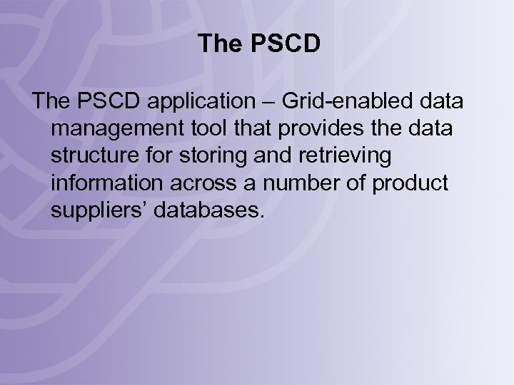 The PSCD application – Grid-enabled data management tool that provides the data structure for