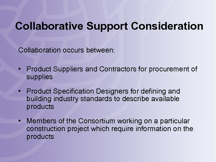 Collaborative Support Consideration Collaboration occurs between: • Product Suppliers and Contractors for procurement of