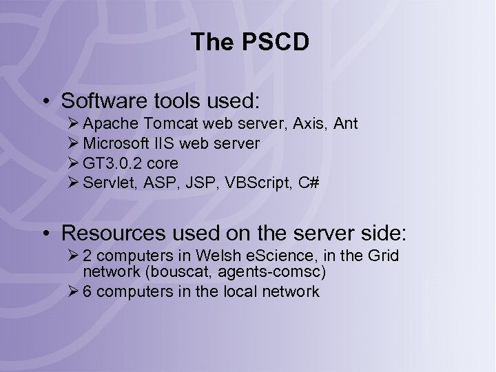 The PSCD • Software tools used: Ø Apache Tomcat web server, Axis, Ant Ø