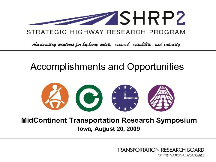 Accelerating solutions for highway safety, renewal, reliability, and capacity Accomplishments and Opportunities Mid. Continent