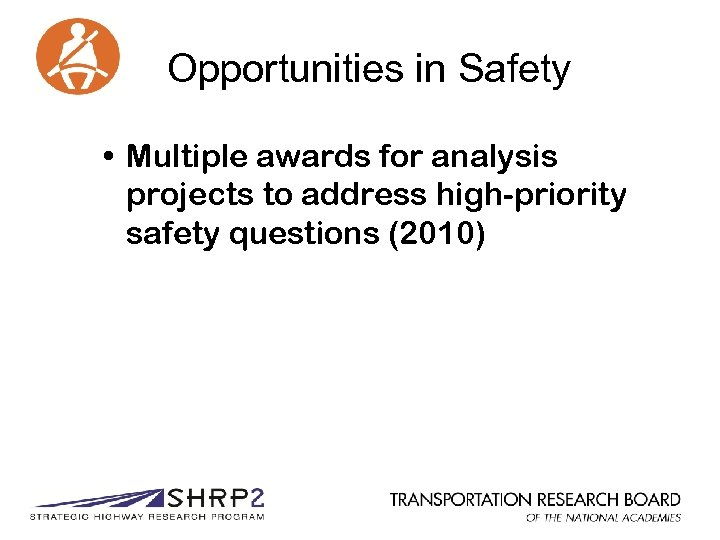 Opportunities in Safety • Multiple awards for analysis projects to address high-priority safety questions