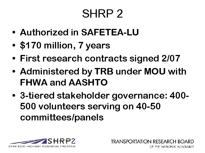 SHRP 2 • • Authorized in SAFETEA-LU $170 million, 7 years First research contracts