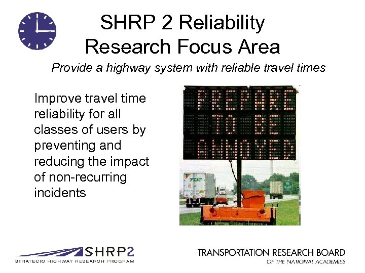 SHRP 2 Reliability Research Focus Area Provide a highway system with reliable travel times