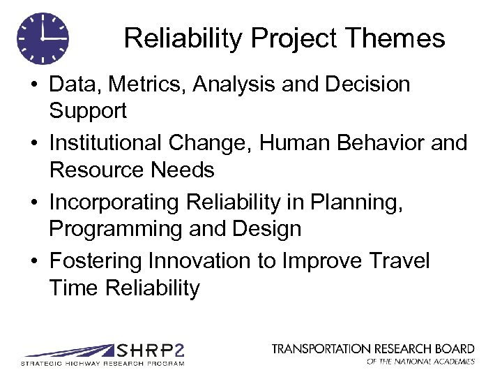 Reliability Project Themes • Data, Metrics, Analysis and Decision Support • Institutional Change, Human