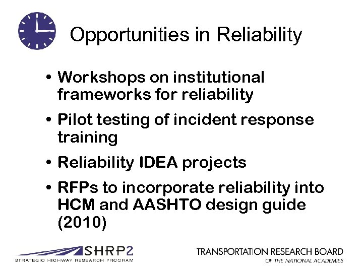 Opportunities in Reliability • Workshops on institutional frameworks for reliability • Pilot testing of