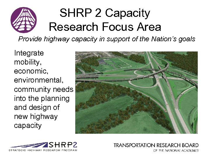 SHRP 2 Capacity Research Focus Area Provide highway capacity in support of the Nation's