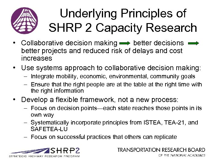 Underlying Principles of SHRP 2 Capacity Research • Collaborative decision making better decisions better