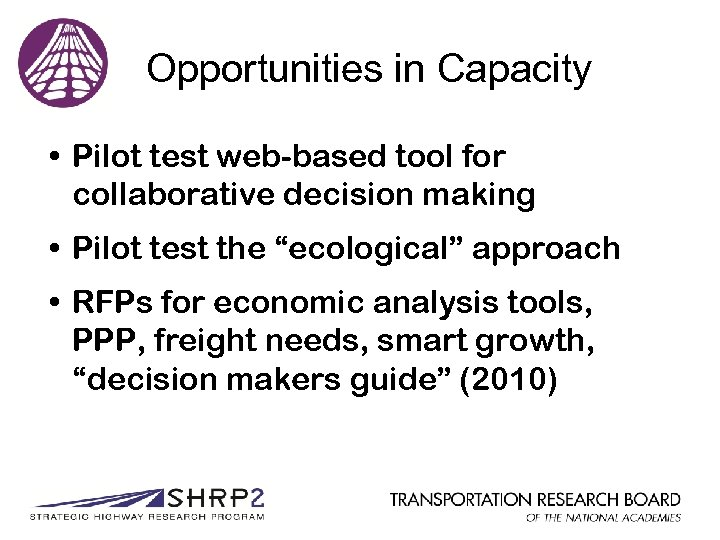 Opportunities in Capacity • Pilot test web-based tool for collaborative decision making • Pilot