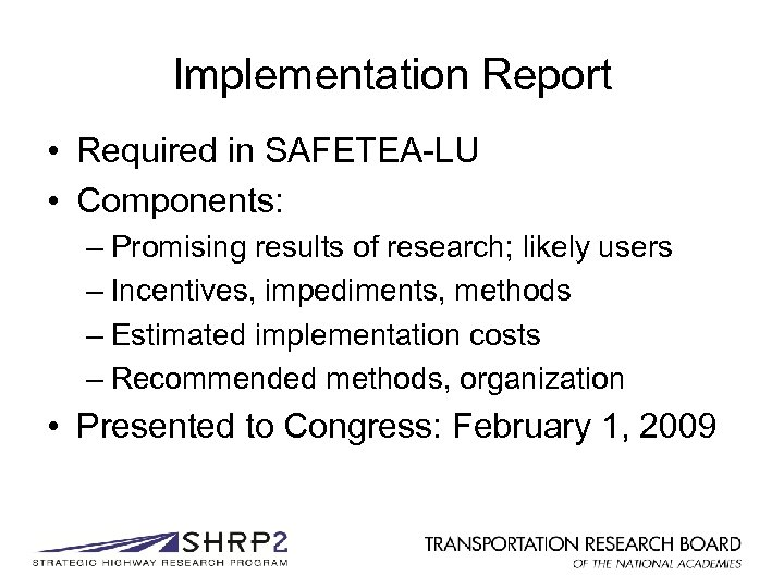 Implementation Report • Required in SAFETEA-LU • Components: – Promising results of research; likely