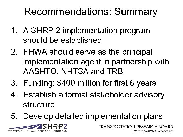 Recommendations: Summary 1. A SHRP 2 implementation program should be established 2. FHWA should