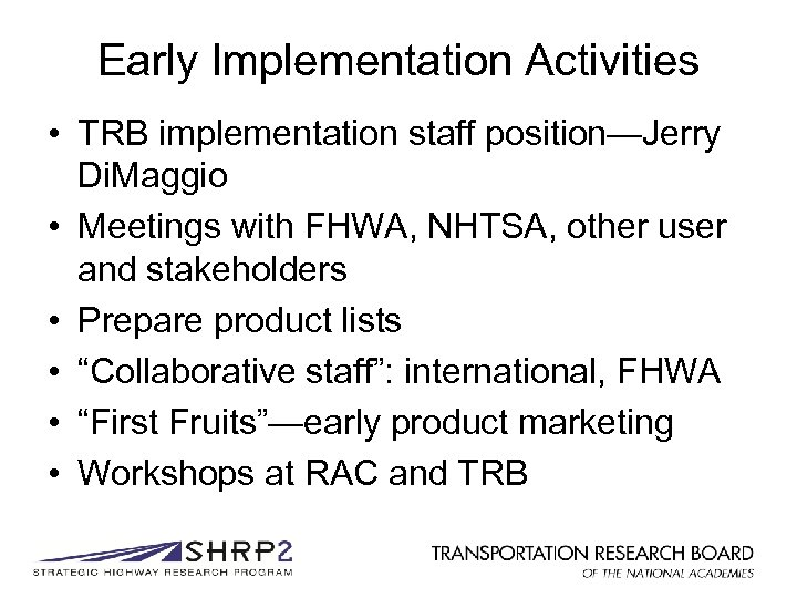 Early Implementation Activities • TRB implementation staff position—Jerry Di. Maggio • Meetings with FHWA,