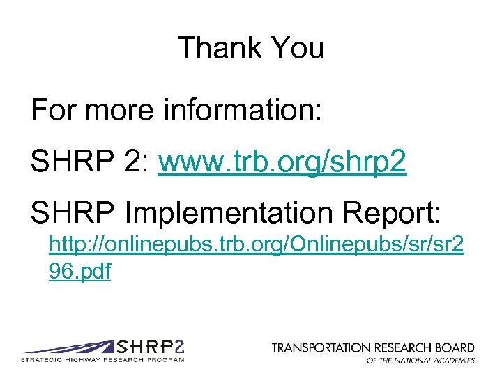 Thank You For more information: SHRP 2: www. trb. org/shrp 2 SHRP Implementation Report: