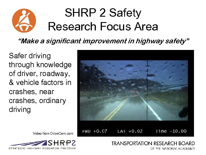 """SHRP 2 Safety Research Focus Area """"Make a significant improvement in highway safety"""" Safer"""