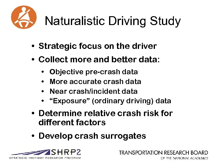 Naturalistic Driving Study • Strategic focus on the driver • Collect more and better