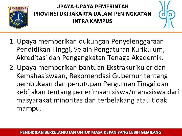UPAYA-UPAYA PEMERINTAH PROVINSI DKI JAKARTA DALAM PENINGKATAN INTRA KAMPUS 1. Upaya memberikan dukungan Penyelenggaraan