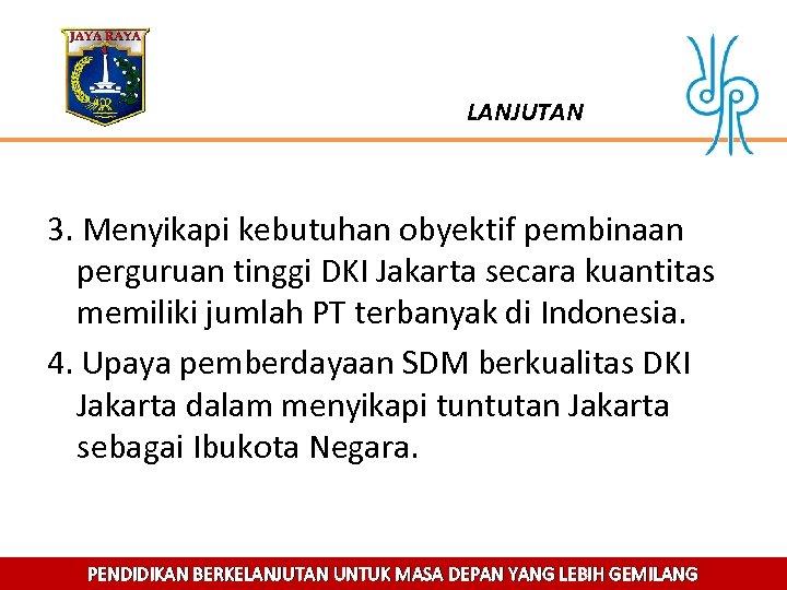 LANJUTAN 3. Menyikapi kebutuhan obyektif pembinaan perguruan tinggi DKI Jakarta secara kuantitas memiliki jumlah