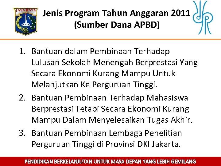 Jenis Program Tahun Anggaran 2011 (Sumber Dana APBD) 1. Bantuan dalam Pembinaan Terhadap Lulusan