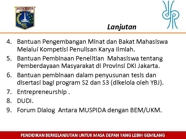 Lanjutan 4. Bantuan Pengembangan Minat dan Bakat Mahasiswa Melalui Kompetisi Penulisan Karya Ilmiah. 5.