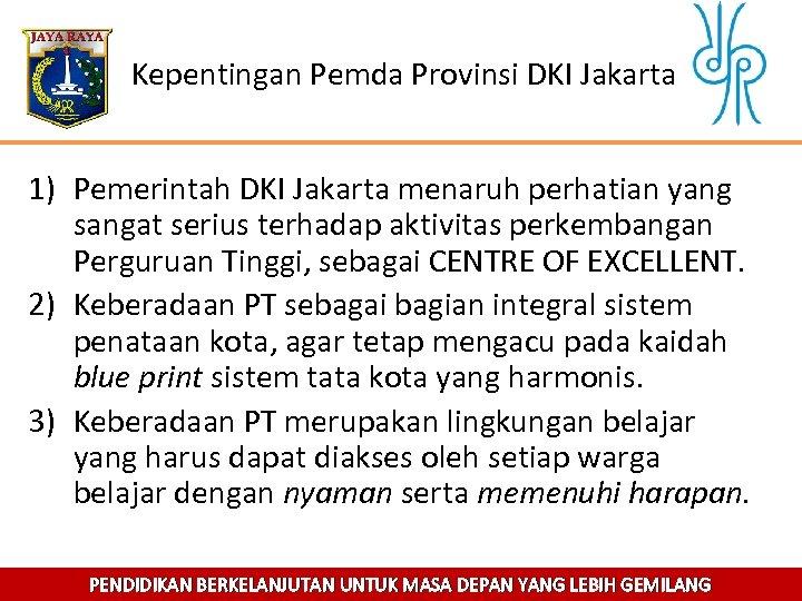 Kepentingan Pemda Provinsi DKI Jakarta 1) Pemerintah DKI Jakarta menaruh perhatian yang sangat serius