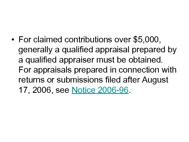 • For claimed contributions over $5, 000, generally a qualified appraisal prepared by