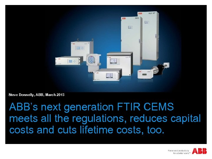 place picture here Steve Donnelly, ABB, March 2013 ABB's next generation FTIR CEMS meets