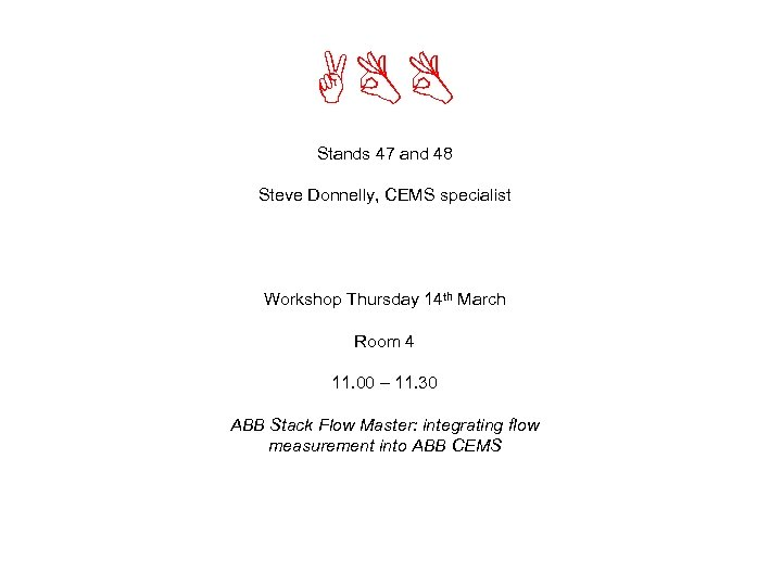ABB Stands 47 and 48 Steve Donnelly, CEMS specialist Workshop Thursday 14 th March