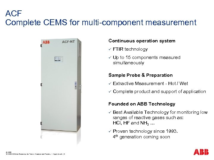 ACF Complete CEMS for multi-component measurement Continuous operation system ü FTIR technology ü Up