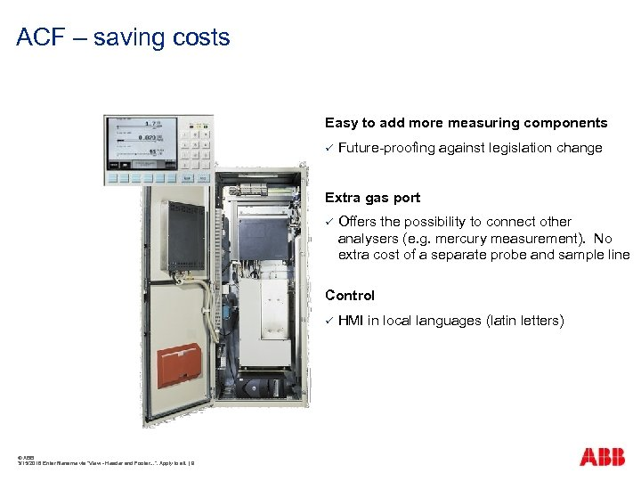 ACF – saving costs Easy to add more measuring components ü Future-proofing against legislation